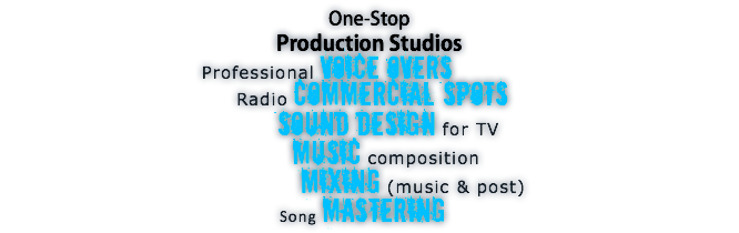 One-Stop Production Studios Professional Voice Overs Radio Commercial Spots Sound design for TV Music composition Mixing (music & post) Song Mastering